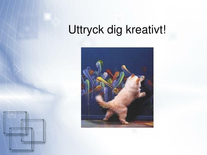 Uttryck dig kreativt!