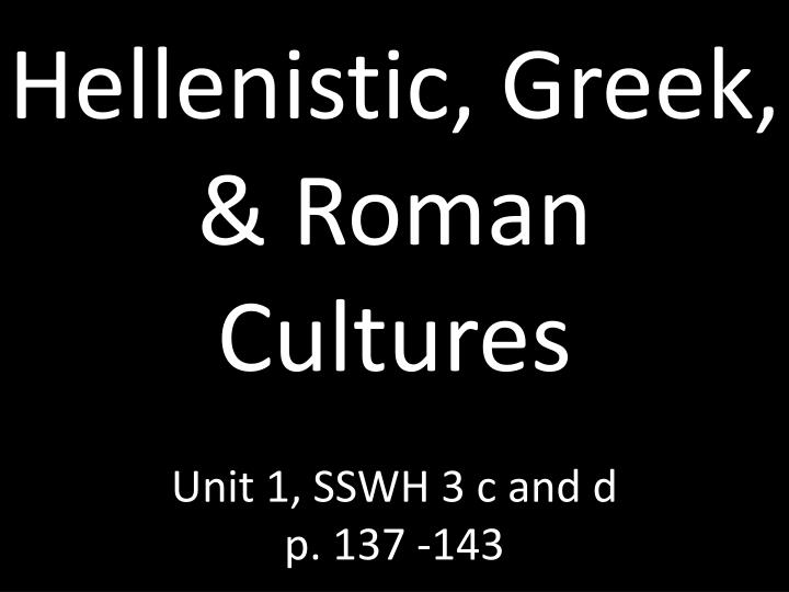 hellenistic greek roman cultures unit 1 sswh 3 c and d p 137 143 n.