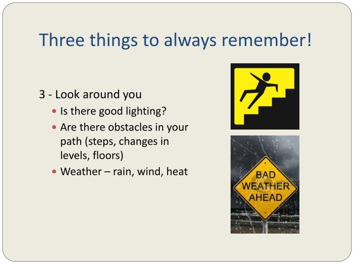Three things to always remember!