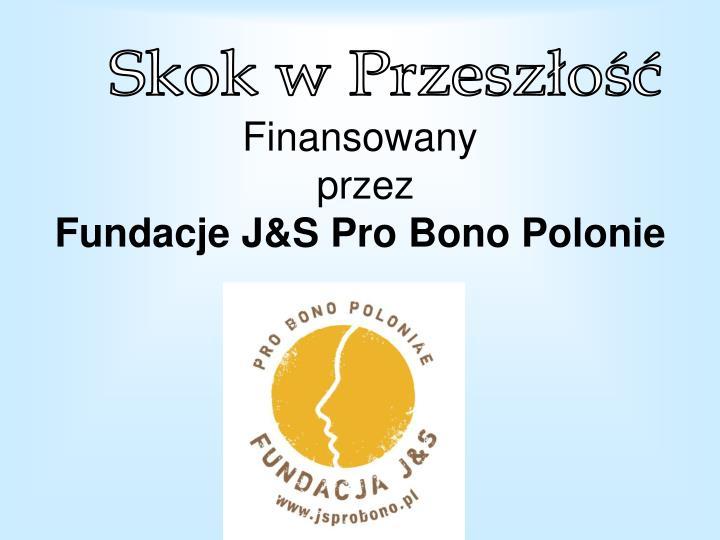 Finansowany przez fundacje j s pro bono polonie