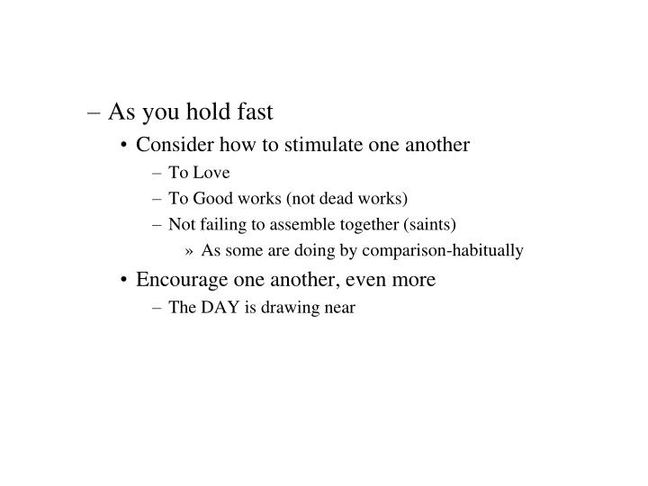 As you hold fast