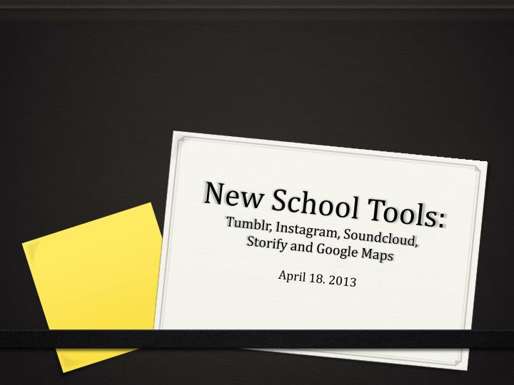 New school tools tumblr instagram soundcloud storify and google maps