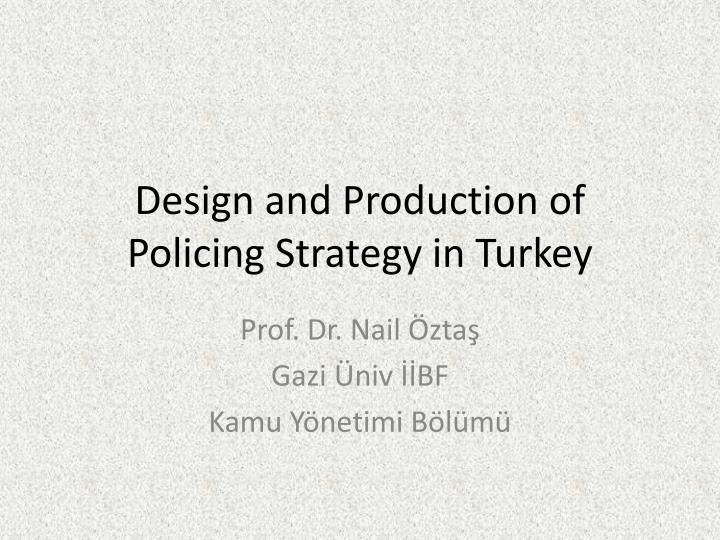 design and p roduction of p olicing s trategy in turkey n.
