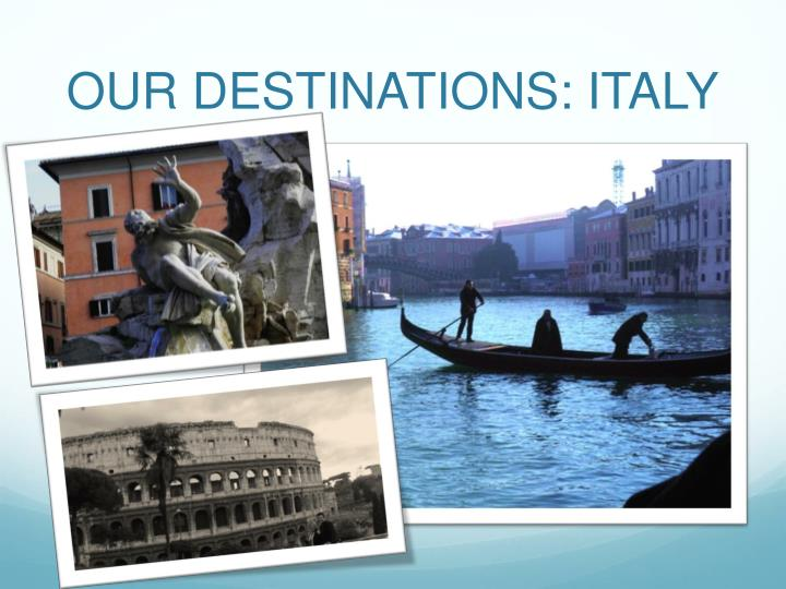 OUR DESTINATIONS: ITALY