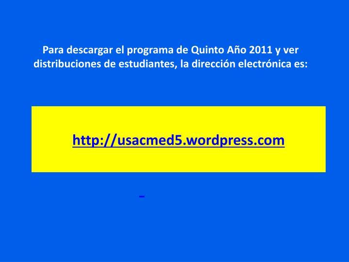 Para descargar el programa de Quinto Año 2011 y ver distribuciones de estudiantes, la dirección electrónica es: