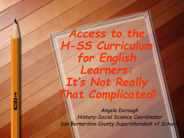 Access to the h ss curriculum for english learners it s not really that complicated