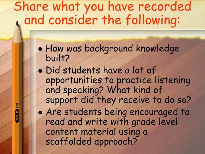 Share what you have recorded and consider the following: