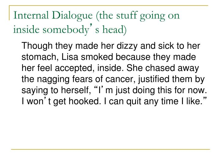 Internal Dialogue (the stuff going on inside somebody