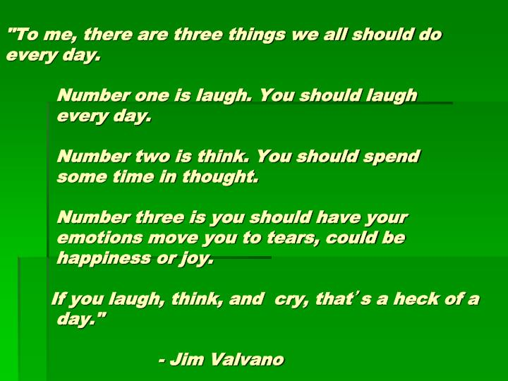 """""""To me, there are three things we all should do every day."""