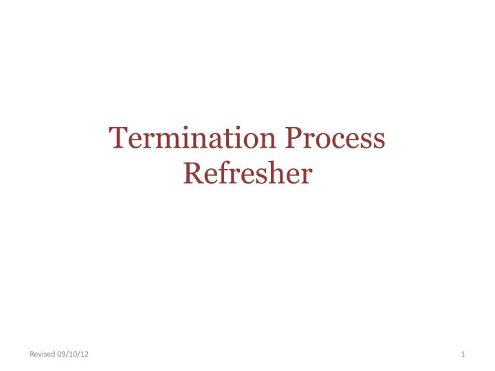termination process refresher n.