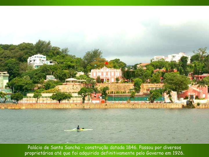 Palácio de Santa Sancha – construção datada 1846. Passou por diversos