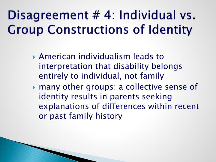 Disagreement # 4: Individual vs. Group Constructions of Identity