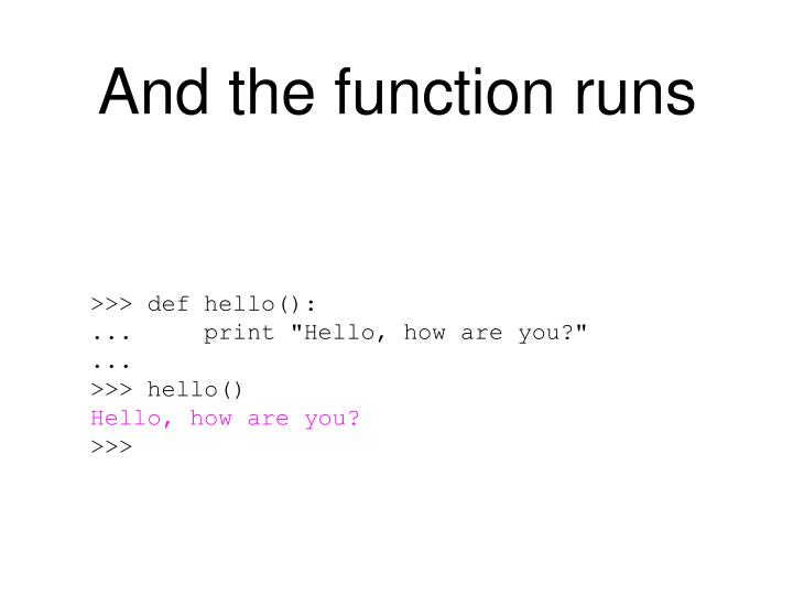 And the function runs