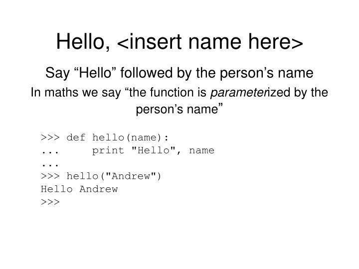Hello, <insert name here>