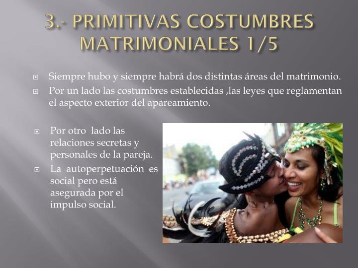 3.- PRIMITIVAS COSTUMBRES MATRIMONIALES 1/5