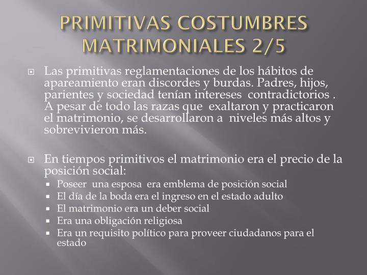 PRIMITIVAS COSTUMBRES MATRIMONIALES 2/5
