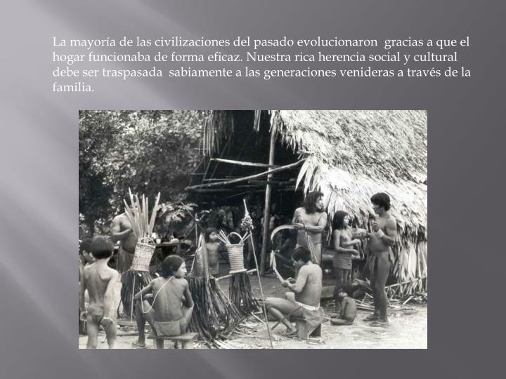 La mayoría de las civilizaciones del pasado evolucionaron  gracias a que el hogar funcionaba de for...