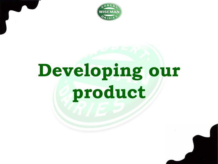 Developing our product