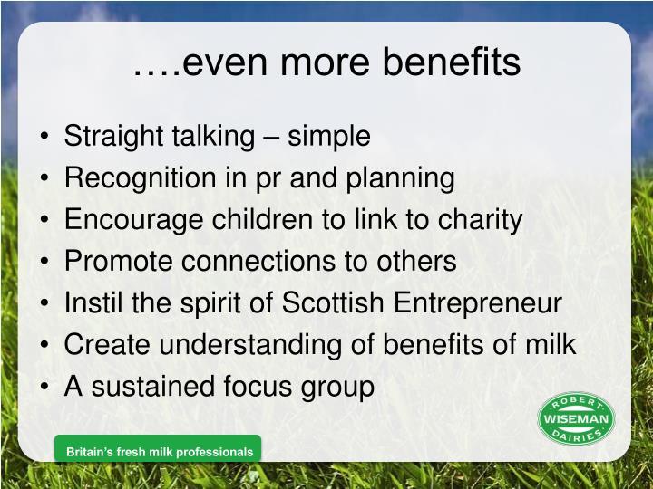 ….even more benefits