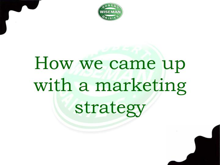 How we came up with a marketing strategy