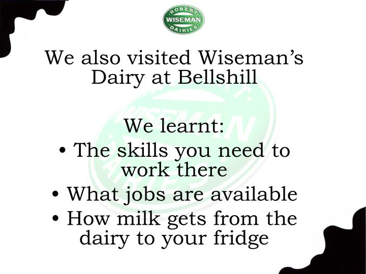 We also visited Wiseman's Dairy at Bellshill