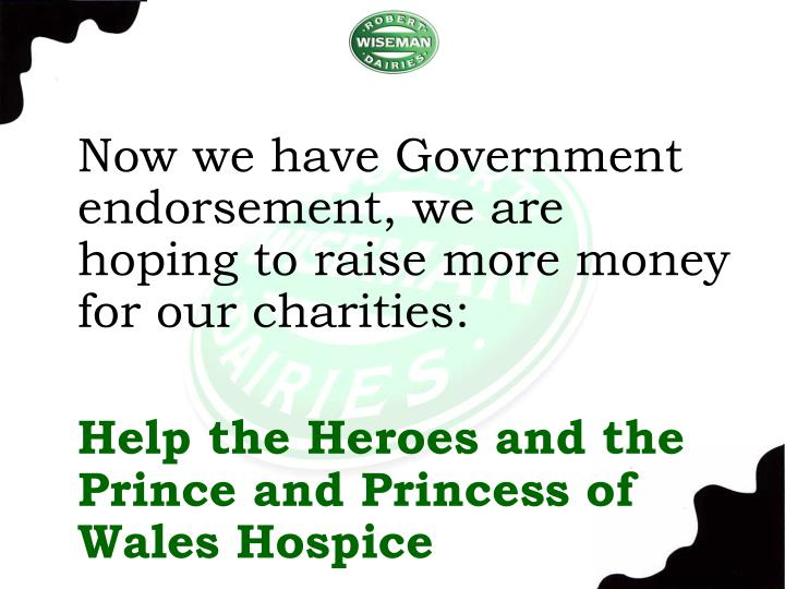 Now we have Government endorsement, we are hoping to raise more money for our charities: