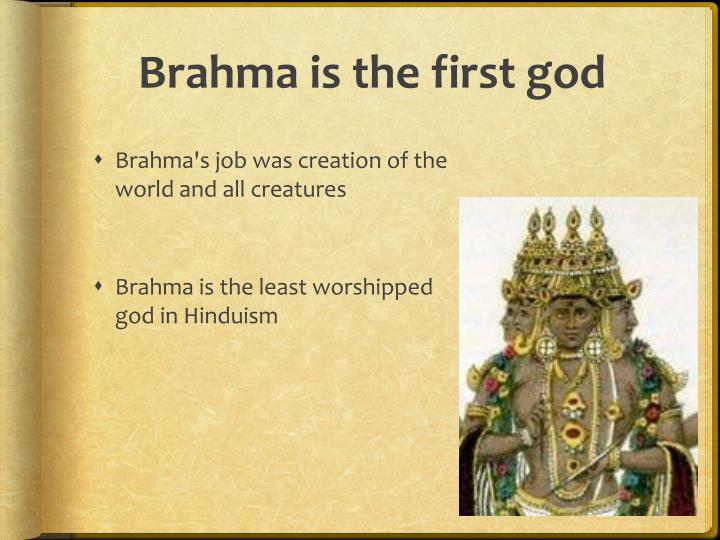 Brahma is the first