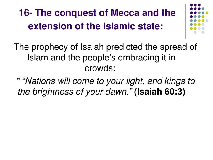 16- The conquest of Mecca and the extension of the Islamic state: