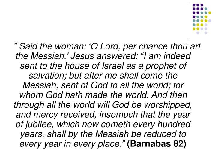 """ Said the woman: 'O Lord, per chance"