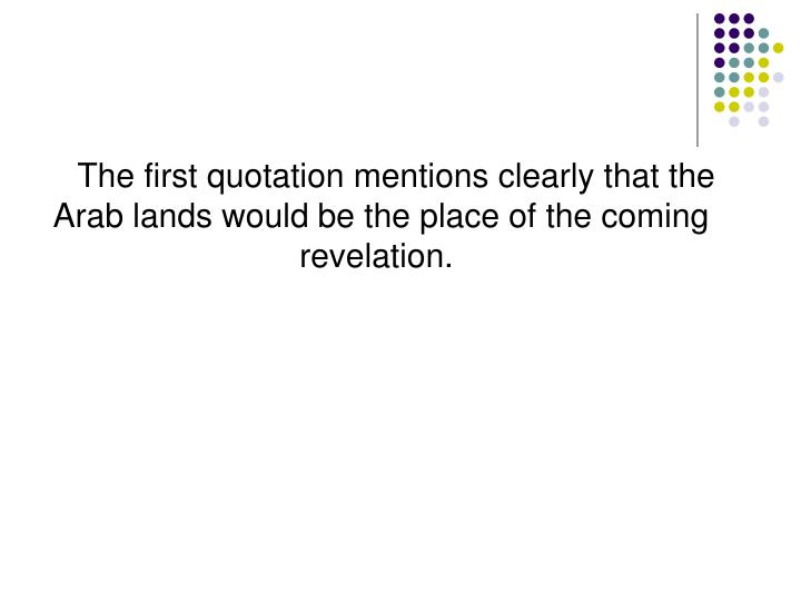 The first quotation mentions clearly that the Arab lands would be the place of the coming revelation.