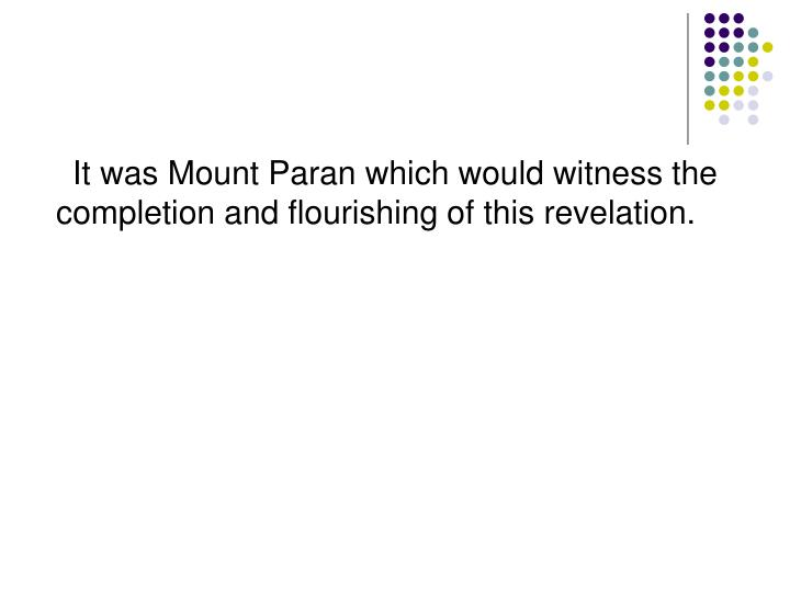 It was Mount Paran which would witness the completion and flourishing of this revelation.