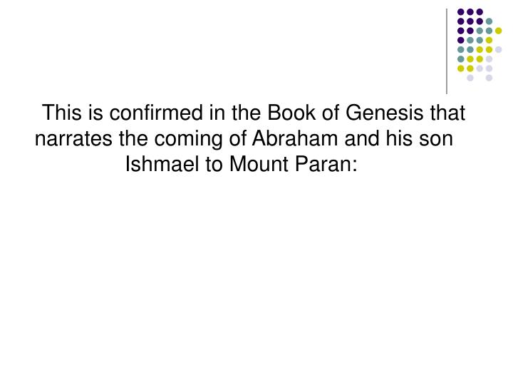 This is confirmed in the Book of Genesis that narrates the coming of Abraham and his son Ishmael to Mount Paran: