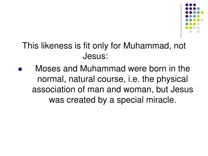 This likeness is fit only for Muhammad, not Jesus: