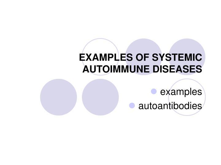EXAMPLES OF SYSTEMIC       AUTOIMMUNE DISEASES