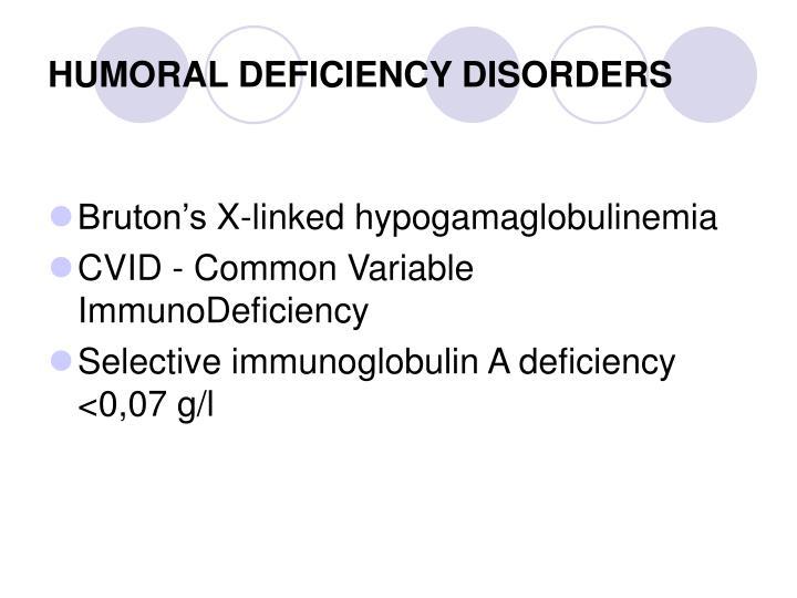 HUMORAL DEFICIENCY DISORDERS