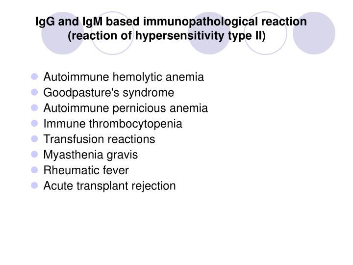 Igg and igm based immunopathological reaction reaction of hypersensitivity type ii1