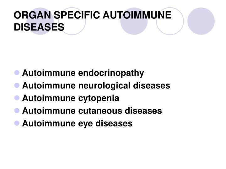 ORGAN SPECIFIC AUTOIMMUNE DISEASES