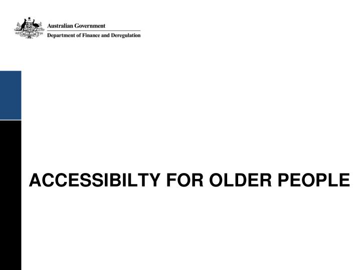ACCESSIBILTY FOR OLDER PEOPLE