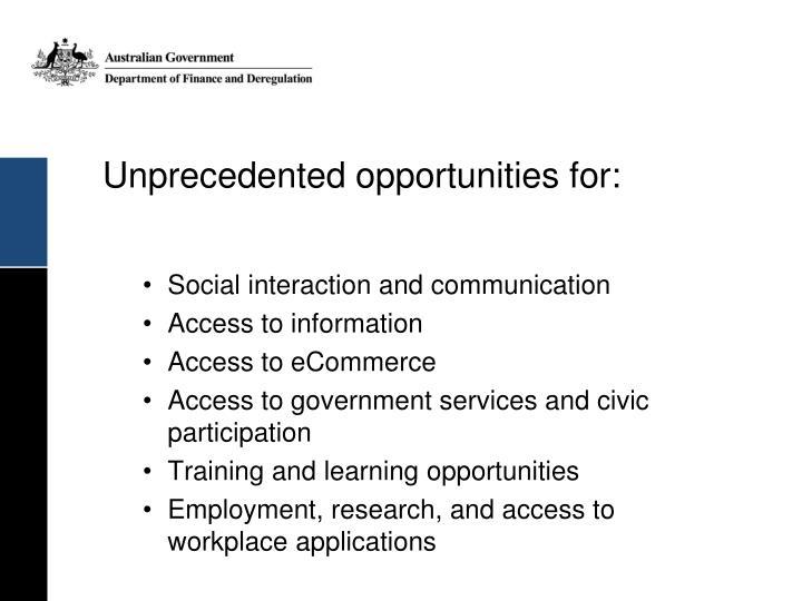 Unprecedented opportunities for: