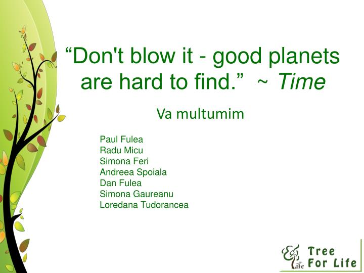 """Don't blow it - good planets are hard to find.""  ~"