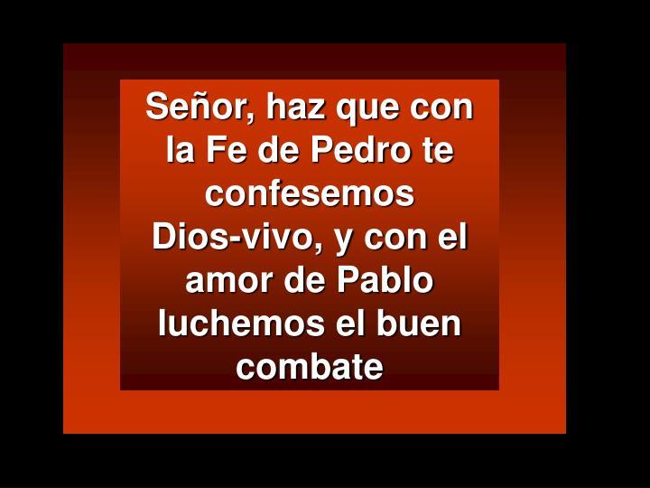 Señor, haz que con la Fe de Pedro te confesemos