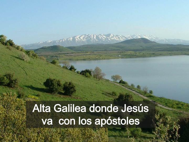 Alta Galilea donde Jesús va  con los apóstoles