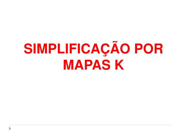 SIMPLIFICAÇÃO POR MAPAS K
