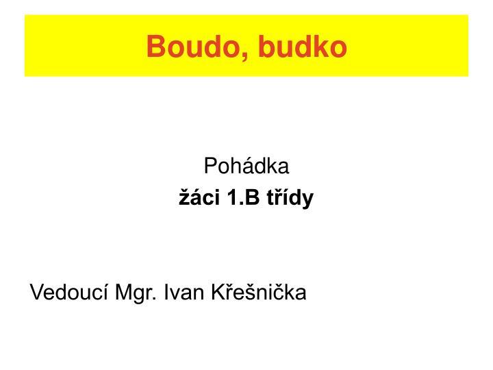 Boudo, budko