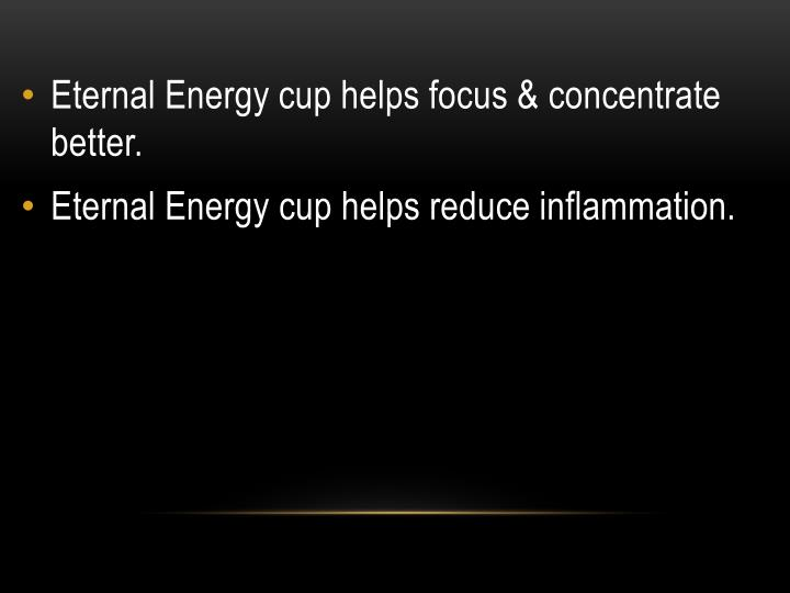 Eternal Energy cup helps focus & concentrate