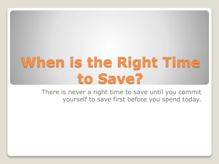 When is the right time to save