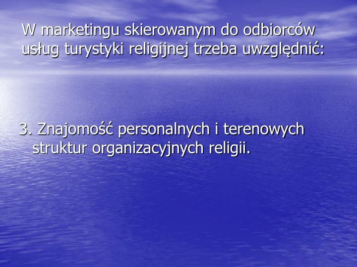 W marketingu skierowanym do odbiorców usług turystyki religijnej trzeba uwzględnić: