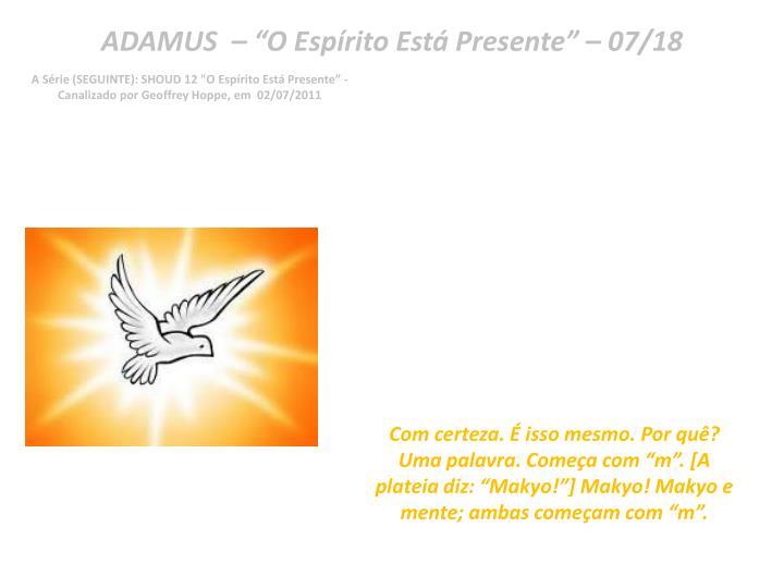 "ADAMUS  – ""O Espírito Está Presente"" – 07/18"