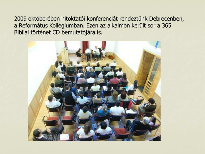 2009 októberében hitoktatói konferenciát rendeztünk Debrecenben, a Református Kollégiumban. Ezen az alkalmon került sor a 365 Bibliai történet CD bemutatójára is.