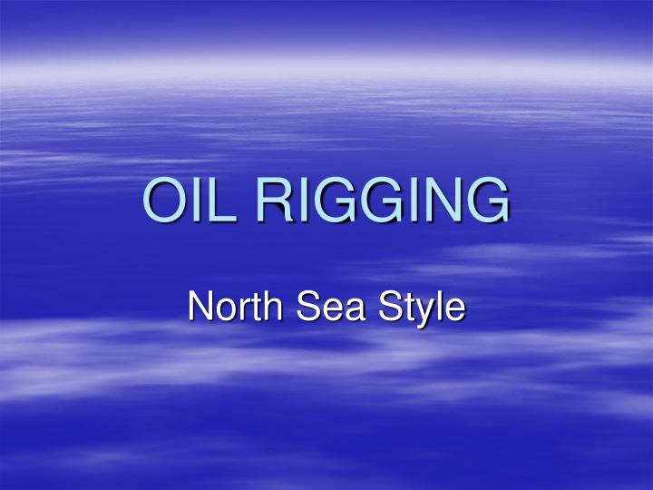 Oil rigging
